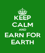 KEEP CALM AND EARN FOR EARTH - Personalised Poster A4 size