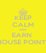 KEEP CALM AND EARN  HOUSE POINTS - Personalised Poster A4 size