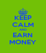 KEEP CALM AND EARN MONEY - Personalised Poster A4 size
