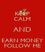 KEEP CALM AND EARN MONEY FOLLOW ME - Personalised Poster A4 size