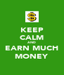 KEEP CALM AND EARN MUCH MONEY - Personalised Poster A4 size