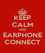 KEEP CALM AND EARPHONE CONNECT - Personalised Poster A4 size
