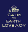KEEP CALM AND EARTH  LOVE AOY - Personalised Poster A4 size