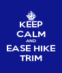 KEEP CALM AND EASE HIKE TRIM - Personalised Poster A4 size