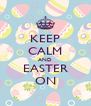 KEEP CALM AND EASTER ON - Personalised Poster A4 size