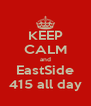 KEEP CALM and EastSide 415 all day - Personalised Poster A4 size