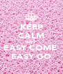 KEEP CALM AND EASY COME  EASY GO - Personalised Poster A4 size