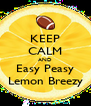 KEEP CALM AND Easy Peasy Lemon Breezy - Personalised Poster A4 size