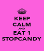 KEEP CALM AND EAT 1 STOPCANDY - Personalised Poster A4 size