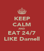 KEEP CALM AND EAT 24/7 LIKE Darnell - Personalised Poster A4 size