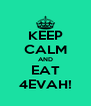 KEEP CALM AND EAT 4EVAH! - Personalised Poster A4 size