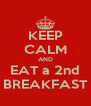 KEEP CALM AND EAT a 2nd BREAKFAST - Personalised Poster A4 size