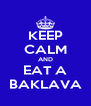 KEEP CALM AND EAT A BAKLAVA - Personalised Poster A4 size