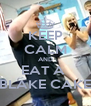 KEEP CALM AND EAT A  BLAKE CAKE - Personalised Poster A4 size