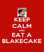 KEEP CALM AND EAT A BLAKECAKE - Personalised Poster A4 size