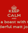 KEEP CALM AND eat a boast with the  wonderful matt jones;) - Personalised Poster A4 size