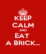KEEP CALM AND EAT  A BRICK... - Personalised Poster A4 size