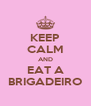 KEEP CALM AND EAT A BRIGADEIRO - Personalised Poster A4 size