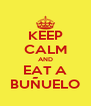 KEEP CALM AND EAT A BUÑUELO - Personalised Poster A4 size