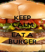 KEEP CALM AND EAT A BURGER - Personalised Poster A4 size