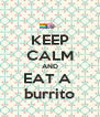 KEEP CALM AND EAT A  burrito - Personalised Poster A4 size