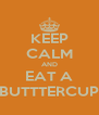 KEEP CALM AND EAT A BUTTTERCUP - Personalised Poster A4 size