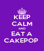 KEEP CALM AND EAT A CAKEPOP  - Personalised Poster A4 size
