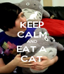 KEEP CALM AND EAT A CAT - Personalised Poster A4 size