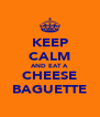 KEEP CALM AND EAT A CHEESE BAGUETTE - Personalised Poster A4 size