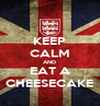 KEEP CALM AND EAT A CHEESECAKE - Personalised Poster A4 size