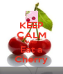 KEEP CALM AND Eat a Cherry - Personalised Poster A4 size