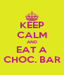KEEP CALM AND EAT A CHOC. BAR - Personalised Poster A4 size