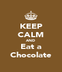 KEEP CALM AND Eat a Chocolate - Personalised Poster A4 size