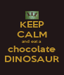 KEEP CALM and eat a chocolate DINOSAUR - Personalised Poster A4 size