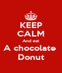 KEEP CALM And eat A chocolate  Donut - Personalised Poster A4 size