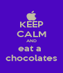 KEEP CALM AND eat a  chocolates - Personalised Poster A4 size