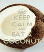 KEEP CALM AND EAT A COCONUT - Personalised Poster A4 size