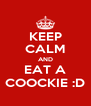 KEEP CALM AND EAT A COOCKIE :D - Personalised Poster A4 size
