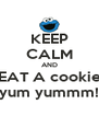 KEEP CALM AND EAT A cookie yum yummm! - Personalised Poster A4 size