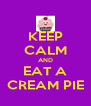 KEEP CALM AND EAT A CREAM PIE - Personalised Poster A4 size