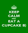 KEEP CALM AND EAT A CUPCAKE B) - Personalised Poster A4 size