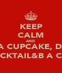 KEEP CALM AND EAT A CUPCAKE, DRINK A COCKTAIL&B A CELEB - Personalised Poster A4 size