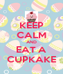KEEP CALM AND EAT A CUPKAKE - Personalised Poster A4 size