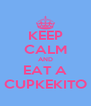 KEEP CALM AND EAT A CUPKEKITO - Personalised Poster A4 size