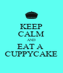 KEEP CALM AND EAT A  CUPPYCAKE - Personalised Poster A4 size