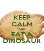KEEP CALM AND EAT A DINOSAUR - Personalised Poster A4 size