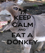 KEEP CALM AND  EAT A DONKEY - Personalised Poster A4 size