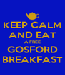 KEEP CALM AND EAT A FREE GOSFORD BREAKFAST - Personalised Poster A4 size