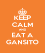 KEEP CALM AND EAT A GANSITO - Personalised Poster A4 size