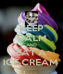 KEEP CALM AND EAT A ICE CREAM  - Personalised Poster A4 size